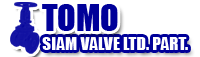 TOMO SiamValve : ผู้ผลิต และจัดจำหน่ายวาล์วชนิดต่างๆ